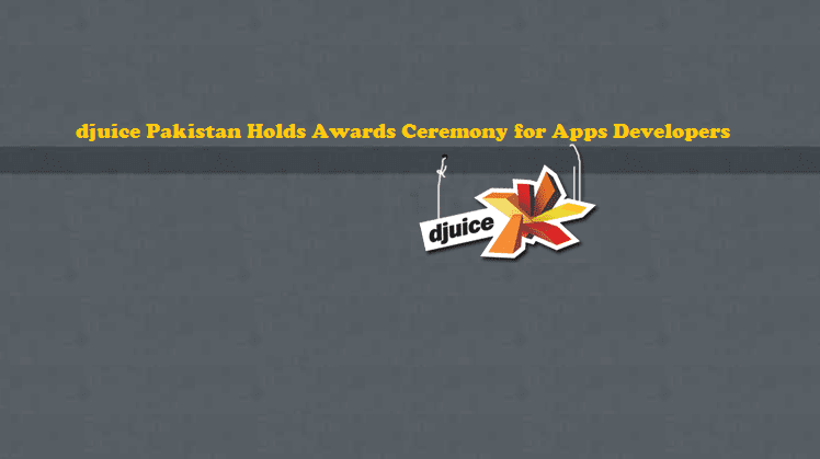 Photo of Djuice Pakistan holds an Award Ceremony for App Developers