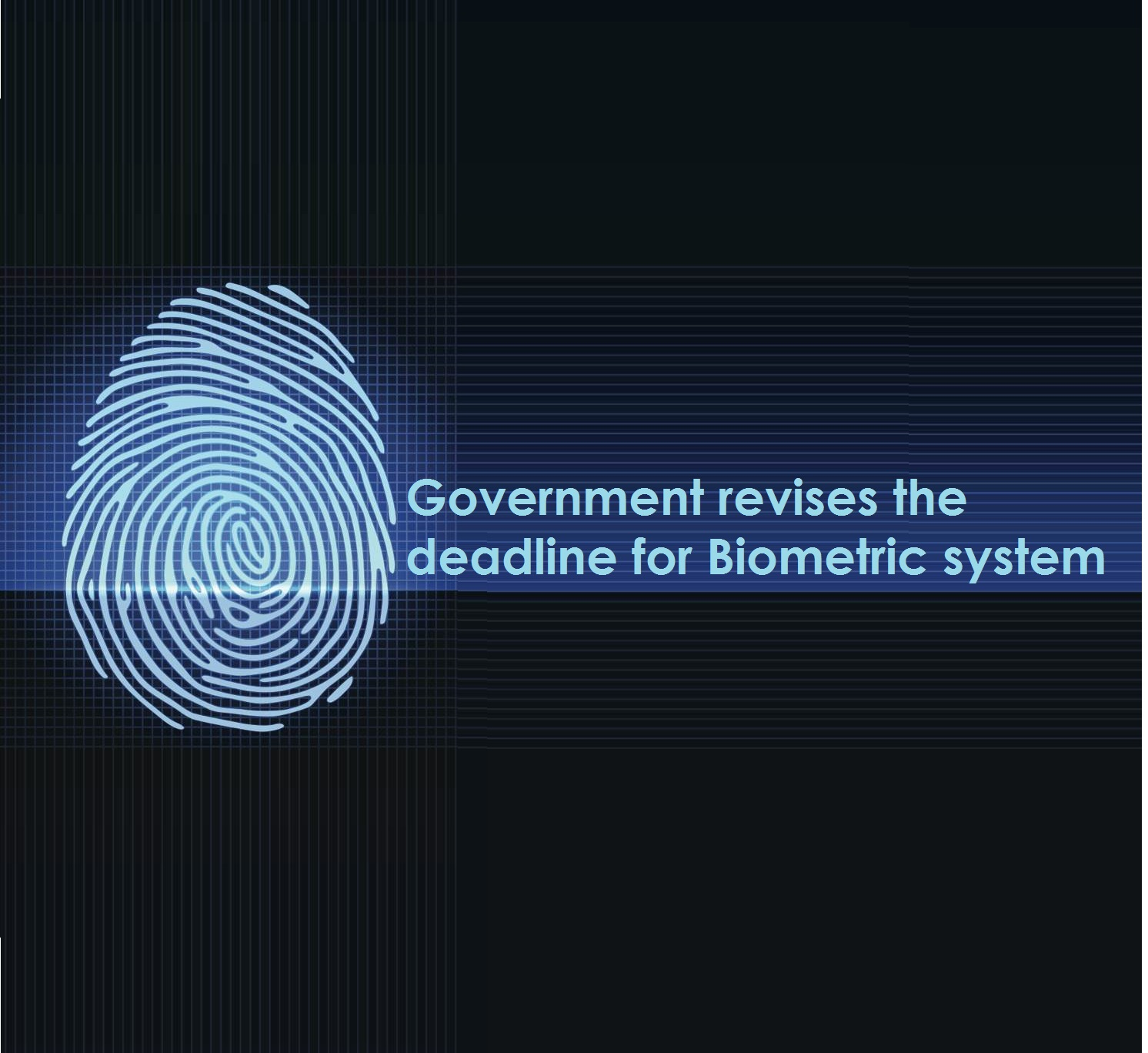 Government revises the deadline for Biometric system for SIMS