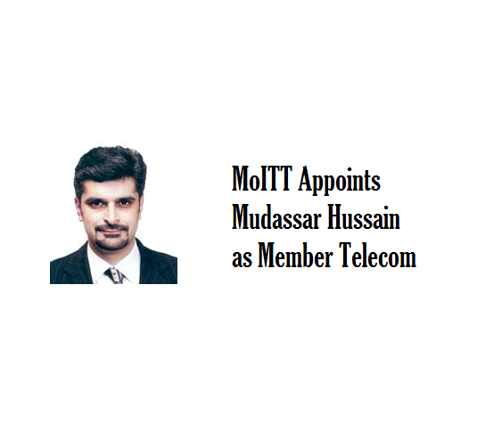 MoITT Appoints Mudassar Hussain as Member Telecom