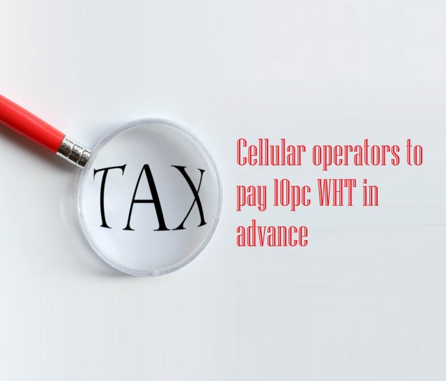 Cellular operators to pay 10pc WHT in advance