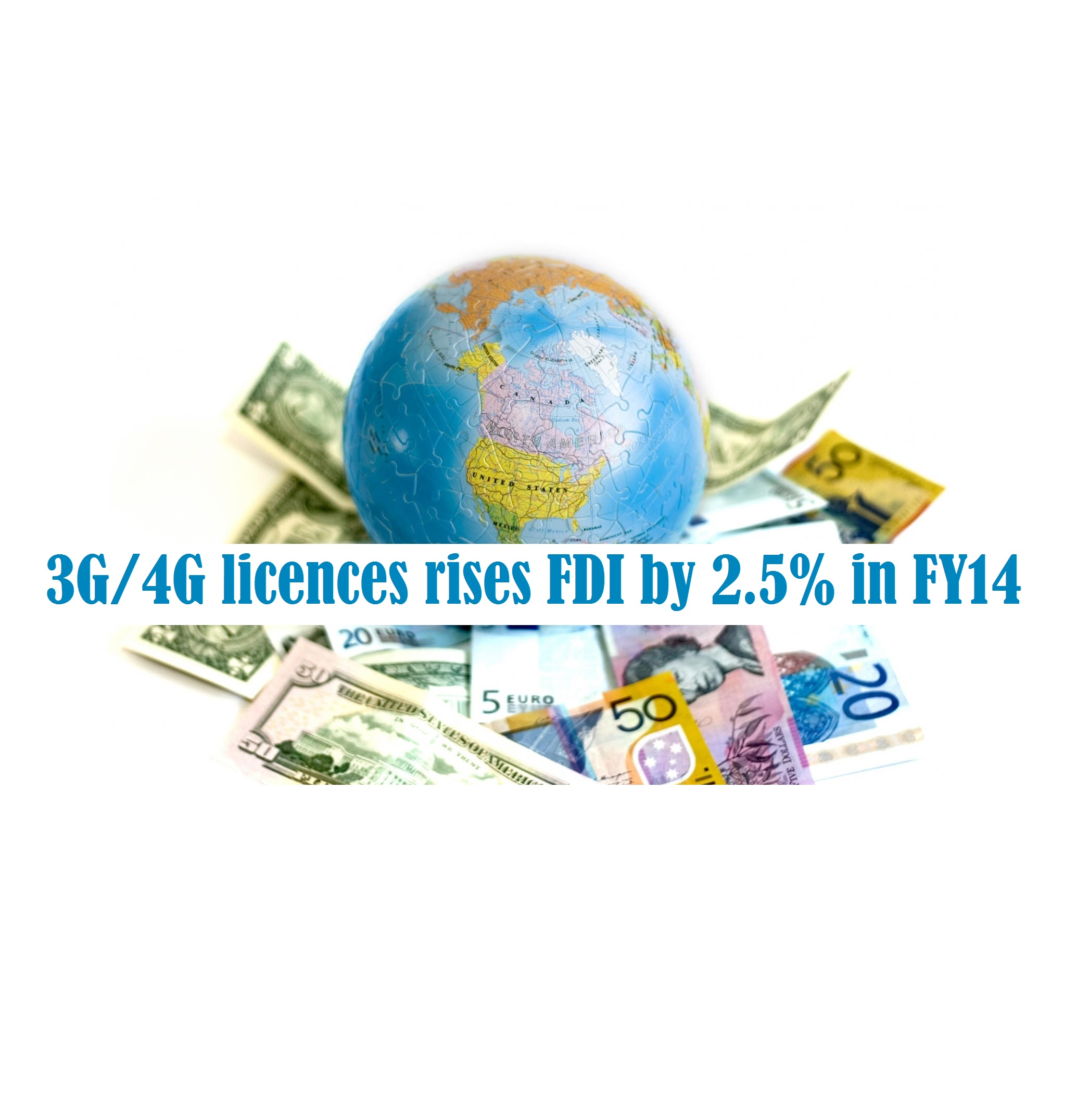 3G/4G licences rises FDI by 2.5% in FY14