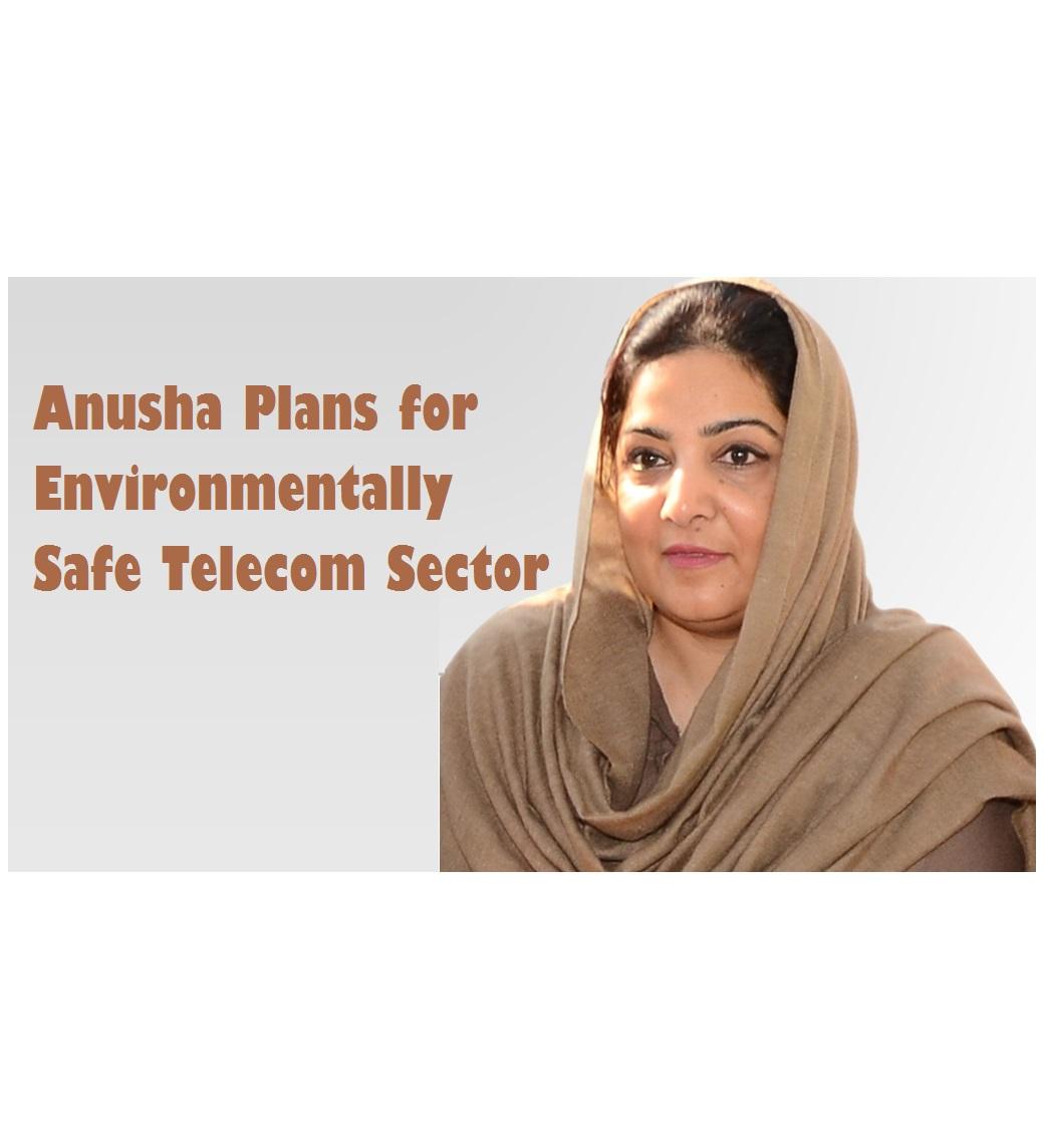 Anusha Plans for Environmentally Safe Telecom Sector