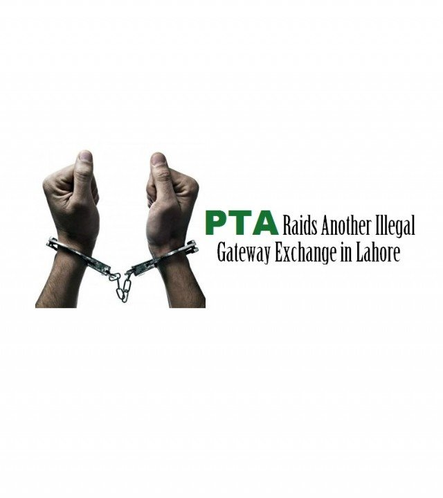 PTA Raids Another Illegal Gateway Exchange in Lahore