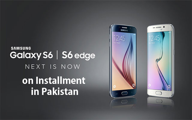 Samsung Galaxy S6 & S6 Edge on Installments in Pakistan
