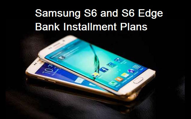 Samsung S6 and S6 Edge Bank Installment Plans