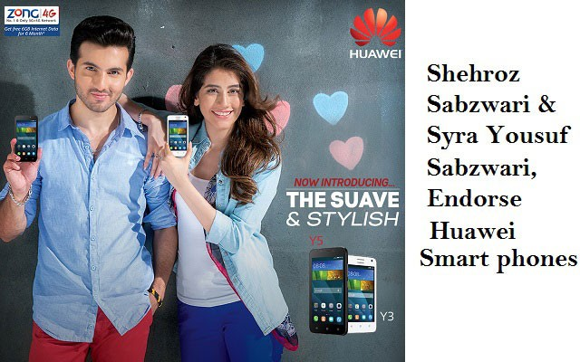 Heartthrob of Pakistan, Shehroz Sabzwari and Syra Yousuf Sabzwari, Endorse Huawei Smart phones
