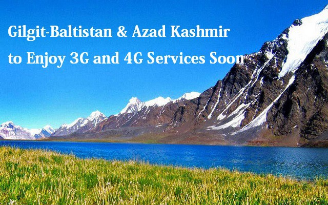 Gilgit-Baltistan & Azad Kashmir to Enjoy 3G and 4G Services Soon