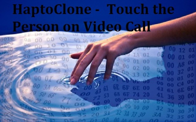 HaptoClone Lets You Touch the Person on Video Call