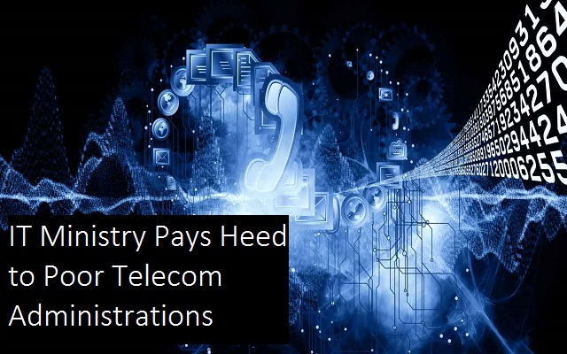IT Ministry Pays Heed to Poor Telecom Administrations