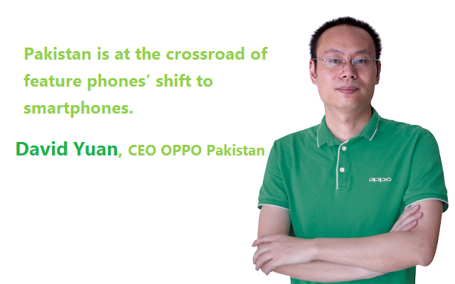 Pakistan is at the crossroad of feature phones' shift to smartphones David Yuan, CEO OPPO Pakistan