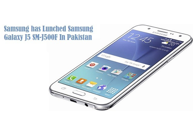 Samsung has Lunched Samsung Galaxy J5 SM-J500F In Pakistan
