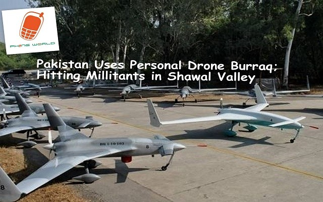 Pakistan Uses Personal Drone Burraq; Hitting Millitants in Shawal Valley