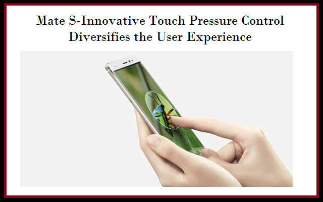 Mate S-Innovative Touch Pressure Control Diversifies the User Experience