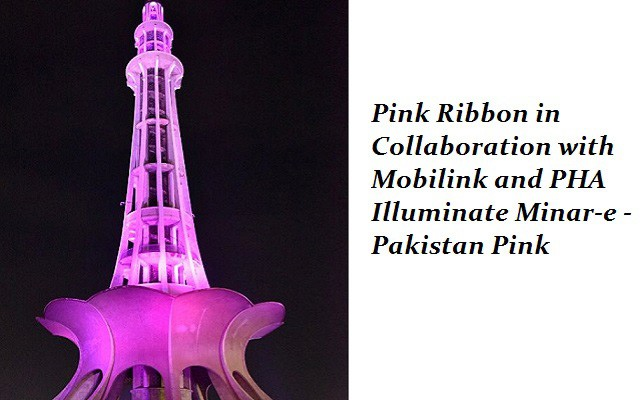 Pink Ribbon in Collaboration with Mobilink and PHA Illuminate Minar-e -Pakistan Pink