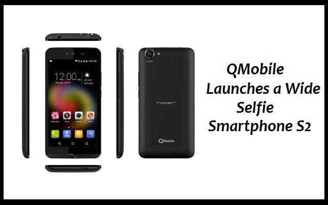QMobile Launches a Wide Selfie Smartphone S2 at an Amazing Price of Rs.11500
