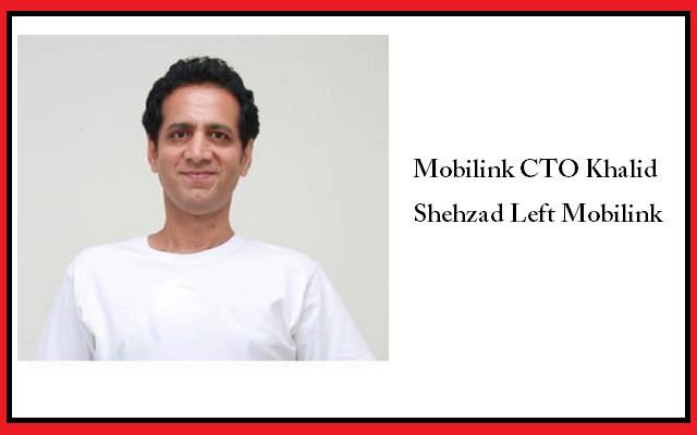 Mobilink CTO Khalid Shehzad Left Mobilink