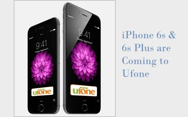 Ufone Announces Pre-ordering of iPhone 6s and 6s Plus in Pakistan