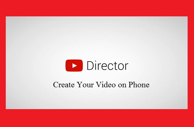 YouTube Introduces YouTube Director App to Create Video Ads on Phone