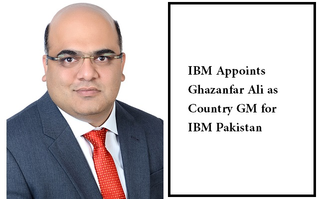 IBM Appoints Ghazanfar Ali as Country GM for IBM Pakistan