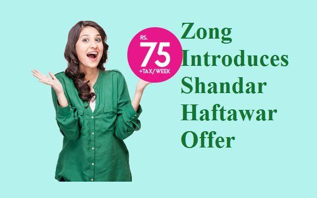 Zong Introduces Shandaar Haftawar Offer in Just Rs 75
