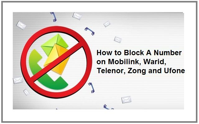How to Block A Number on Mobilink, Warid, Telenor, Zong and Ufone