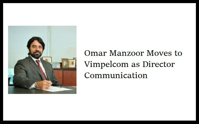 Omar Manzoor Moves to Vimpelcom as Director Communication
