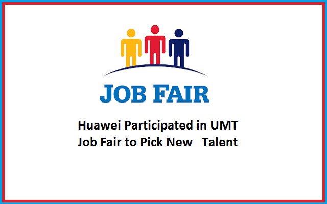 Huawei Participated in UMT Job Fair to Pick New Talent