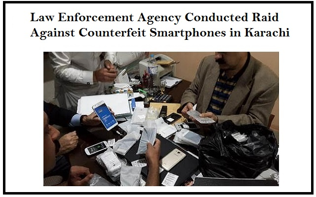 Law Enforcement Agency Conducted Raid Against Counterfeit Smartphones in Karachi
