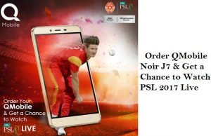 Order QMobile Noir J7 & Get a Chance to Watch PSL 2017 Live