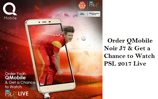 Order QMobile Noir J7 & Get a Chance to Watch PSL 2017 Live