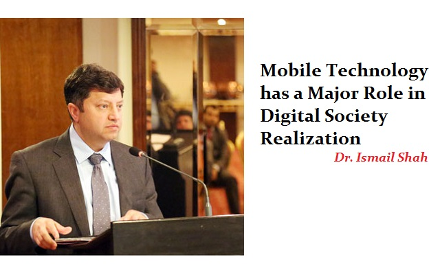 Mobile Technology has a Major Role in Digital Society Realization-Dr. Ismail Shah