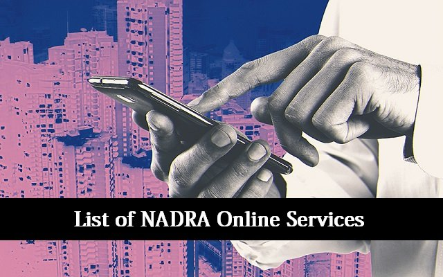 NADRA Offers All these Online Services to Make Pakistan a True Digital Nation