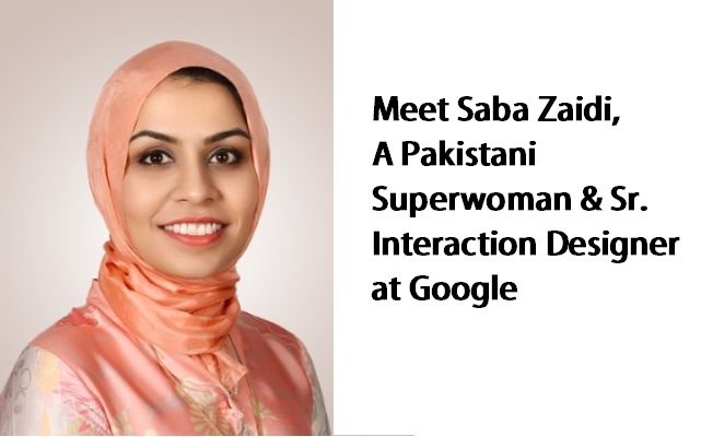 Meet Saba Zaidi, APakistani Superwoman & Senior Interaction Designer at Google