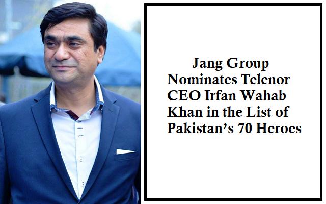 Jang Group Nominates Telenor CEO Irfan Wahab in Pakistan's 70 Heroes Nominees
