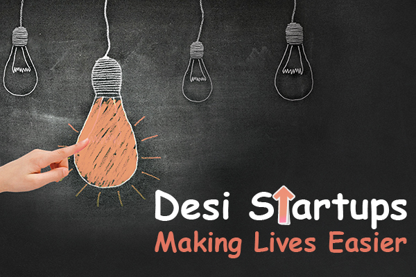 Desi Startups-Making Lives Easier