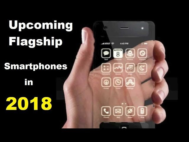 Photo of Upcoming Flagship Smartphones in 2018   Market Insight 15 Jan, 2018