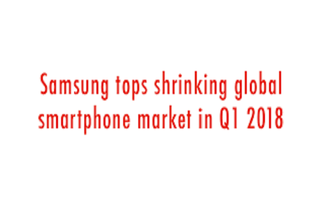 Samsung Tops the List despite Global Smart phone Shipment Decrease in First Quarter of 2018