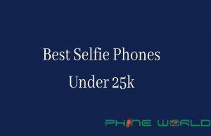 5 Best Selfie Phones Under Rs 25000 in Pakistan