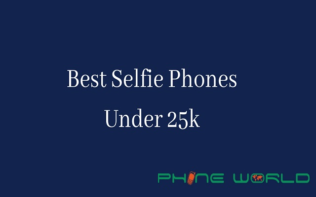 5 Best Selfie Phones Under Rs 25000 in Pakistan