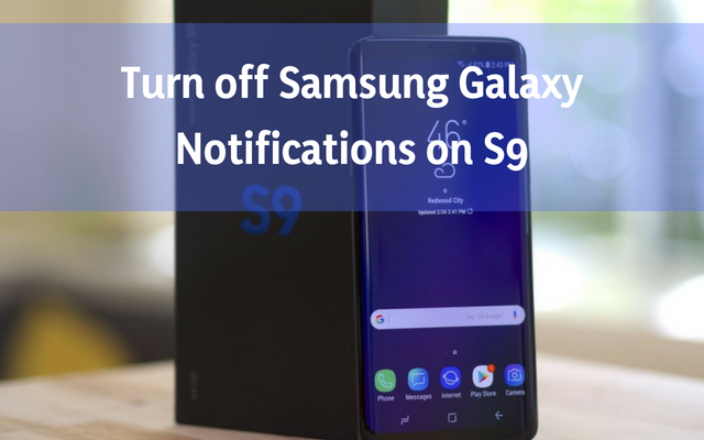 How to Turn off Samsung Galaxy Notifications on the Galaxy S9
