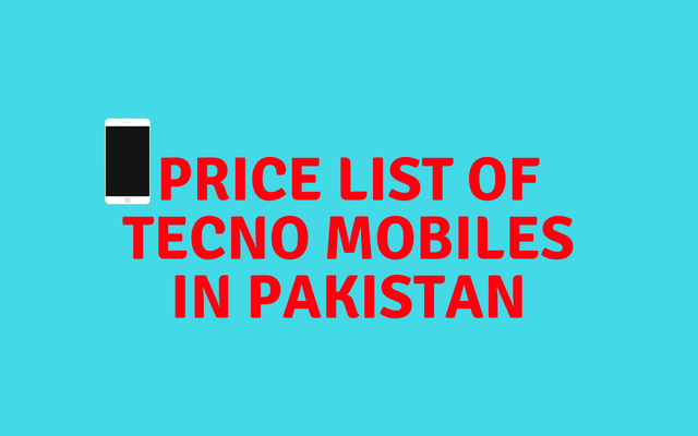 prices of tecno mobile phones in Pakistan.