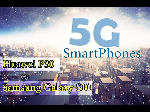 Photo of Samsung Galaxy S10 VS Huawei P30 | Battle of the Upcoming 5G SmartPhones