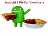 Android 9 Pie For Vivo Users May Roll Out Soon