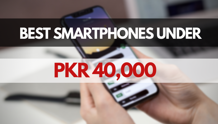 Photo of 6 Best Smartphones Under 40000 in Pakistan (2020 Updated)