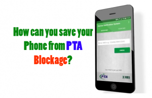 How Can You Save Your Phone From PTA Blockage