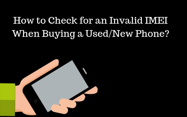 How to Check for an Invalid IMEI When Buying a Used/New