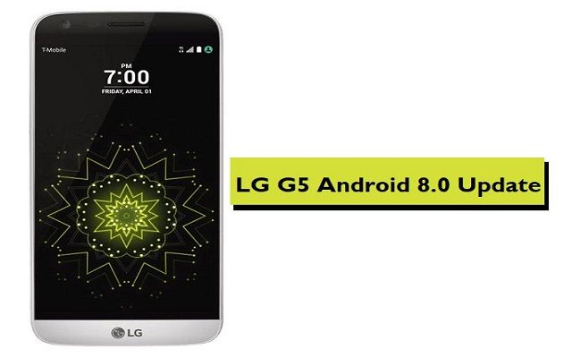 Now International LG G5 Receives Android 8.0 Oreo update