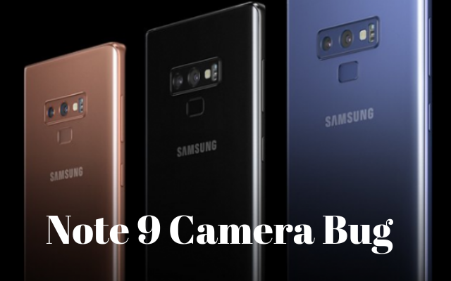 Samsung Galaxy Note 9 Camera Bug Freezes the Rear Camera of the Device