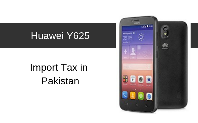 Huawei Y625 Tax/Customs Duty in Pakistan