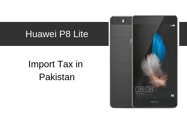 Huawei P8 lite Tax/Customs Duty in Pakistan